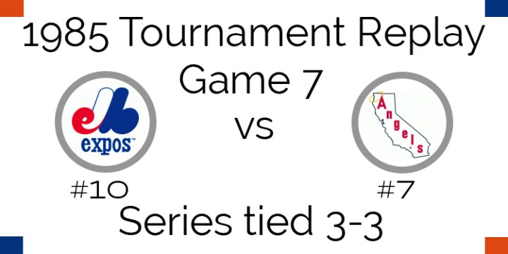 Game 7 – 1985 Tournament Replay Expos at Angels