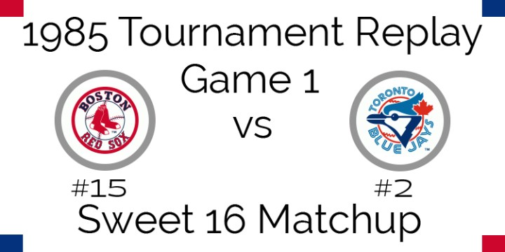 Game 1 – 1985 Tournament Replay Red Sox at Blue Jays