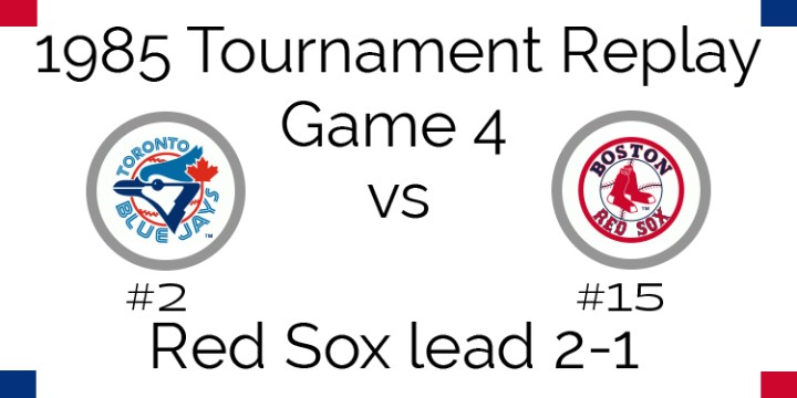 Game 4 – 1985 Tournament Replay Blue Jays at Red Sox