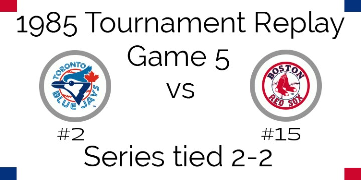 Game 5 – 1985 Tournament Replay Blue Jays at Red Sox