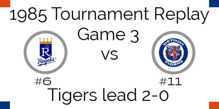 Game 3 – 1985 Tournament Replay Royals at Tigers