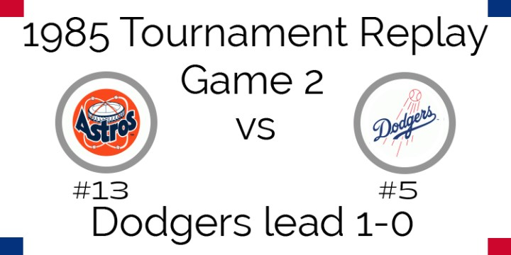 Game 2 – 1985 Tournament Replay Astros @ Dodgers