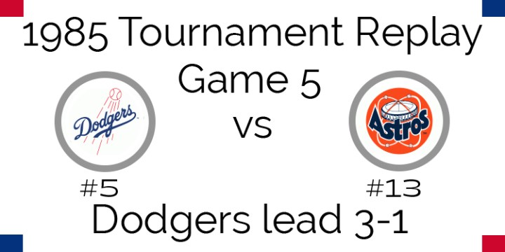 Game 5 – 1985 Tournament Replay Dodgers @ Astros