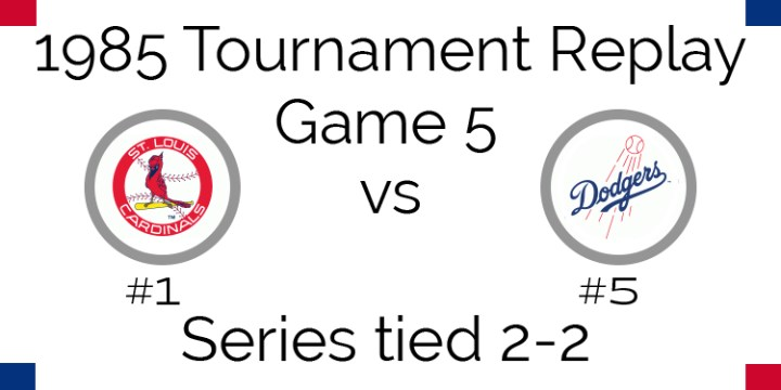 Game 5 – 1985 Tournament Replay Cardinals @ Dodgers