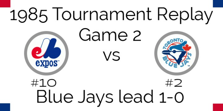 Game 2 – 1985 Tournament Replay Expos @ Blue Jays