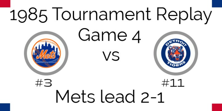 Game 4 – 1985 Tournament Replay Mets @ Tigers
