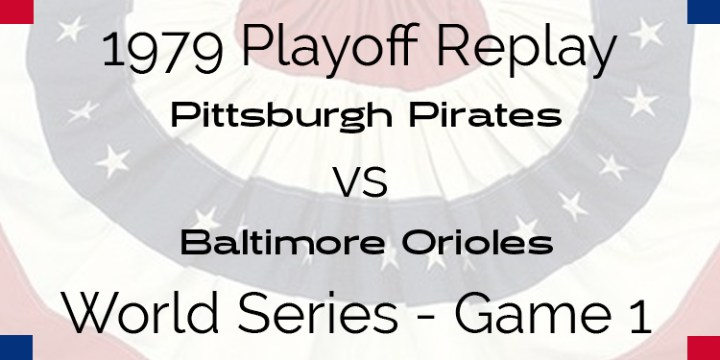 APBA 1979 World Series Replay – Game 1 – Pirates @ Orioles