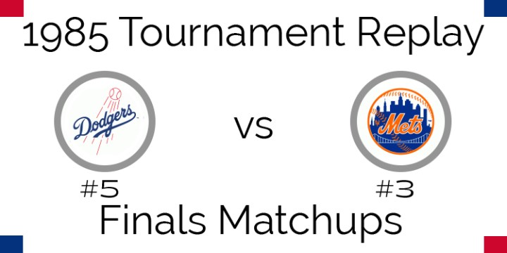 1985 Tournament Final Matchups – #5 Dodgers vs #3 Mets