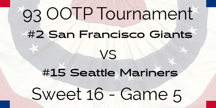 Out Of The Park 1993 Tournament – Game 5 –  2 San Francisco Giants vs 15 Seattle Mariners