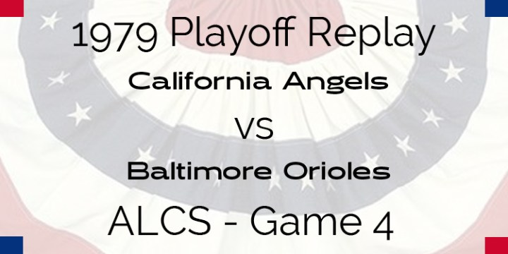 APBA 1979 Playoff Replay – ALCS Game 4 – Orioles @ Angels