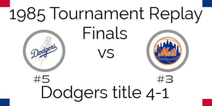 1985 Tournament Finals Results – Dodgers win tournament in 5 over the Mets