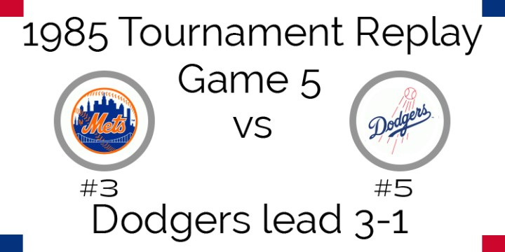 1985 Tournament Final – Game 5 – Mets @ Dodgers