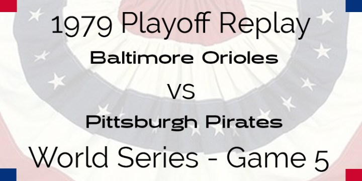 APBA 1979 World Series Replay – Game 5 – Orioles @ Pirates