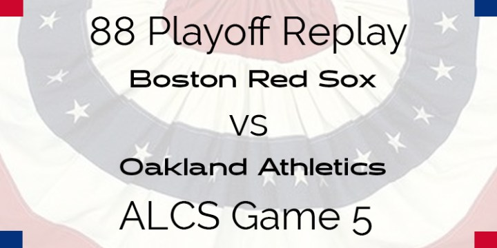 APBA 1988 ALCS Replay – Game 5 – Boston Red Sox vs Oakland's A's