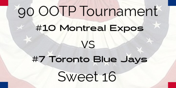 Out Of The Park 1990 Tournament – Sweet 16 – Expos vs Blue Jays
