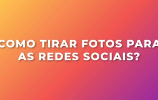 Como tirar fotos para as redes sociais