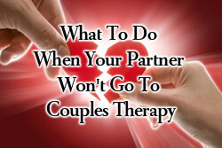 what to do when your partner won't go to couples therapy