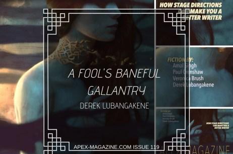 A Fool's Baneful Gallantry