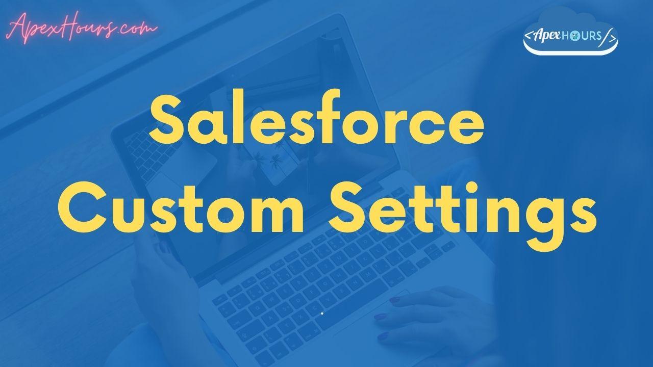 SalesfSalesforce Custom Settingsorce Custom Settings