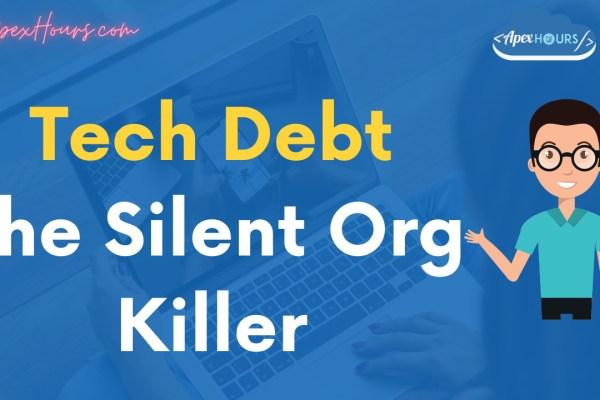 Tech Debt The Silent Org Killer