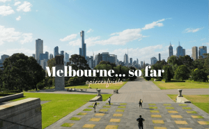 Melbourne… so far