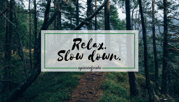 Relax. Slow down.
