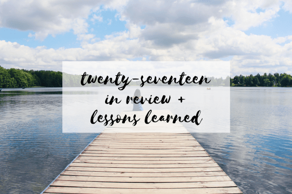 twenty-seventeen in review + lessons learned