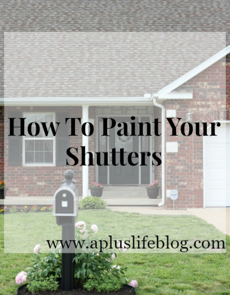 How to Paint Shutters Tutorial by Missouri style blogger A + Life