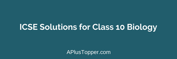 ICSE Solutions for Class 10 Biology - A Plus Topper