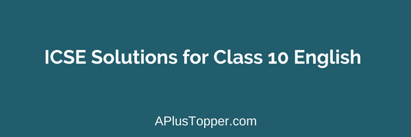 ICSE Solutions for Class 10 English