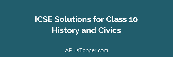 ICSE Solutions for Class 10 History and Civics