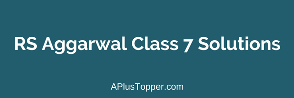 RS Aggarwal Solutions Class 7 PDF Download - A Plus Topper