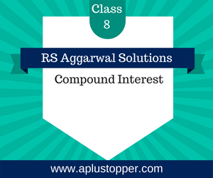 RS Aggarwal Class 8 Solutions Ch 11 Compound Interest
