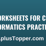 CBSE Worksheets for Class 12 Informatics Practices
