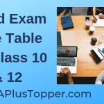 Board Exam Time Table For Class 10 & 12
