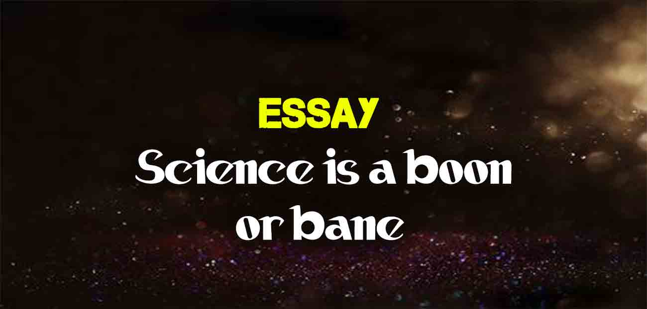 Science Is A Boon Or Curse Essay