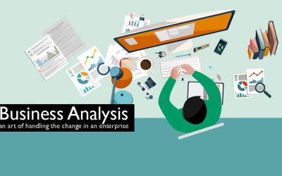 Business Analysis, an art of handling the change in an enterprise