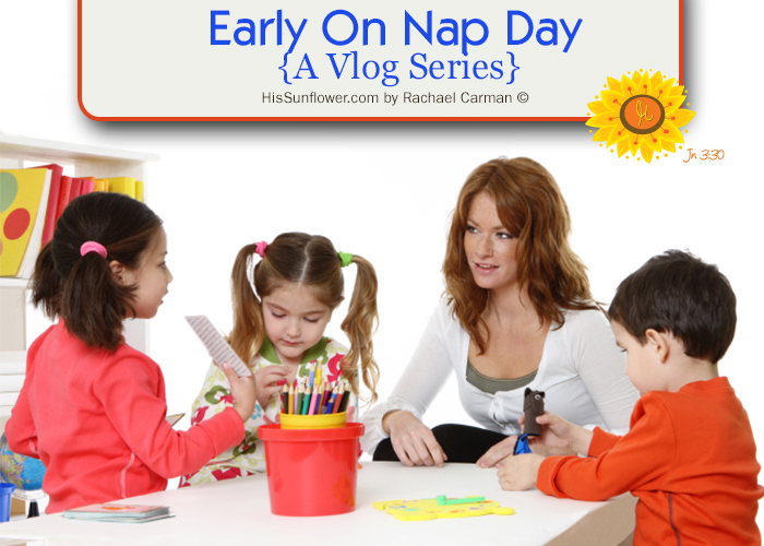 Early On: Nap Day {A Vlog Series} www.HisSunflower.com by Rachael Carman