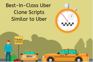 Top 4 Uber Clone Scripts Ideas for On Demand Taxi Business