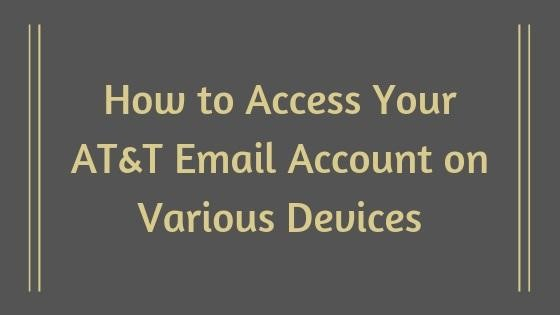 How to Access Your AT&T Email Account on Various Devices