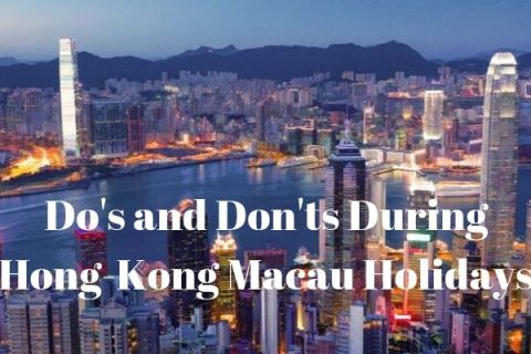 Do's and Don'ts During Hong-Kong Macau Holidays