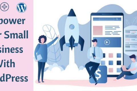 Empower Your Small Business With WordPress
