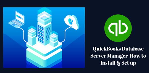 QuickBooks Database Server Manager-How to install, setup it?