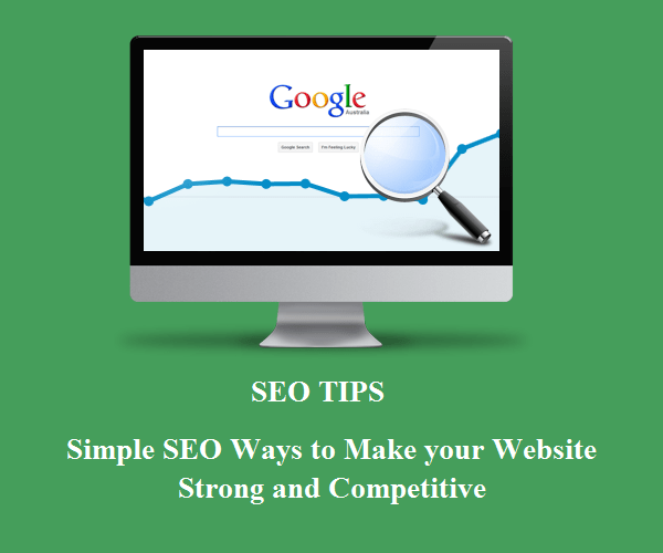 Simple SEO Ways to Make your Website Strong and Competitive