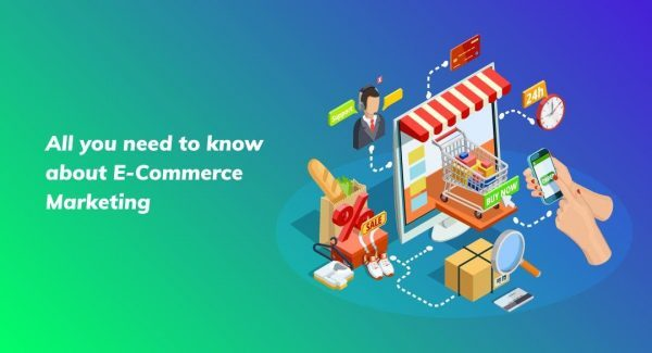 All you need to know about E-Commerce Marketing