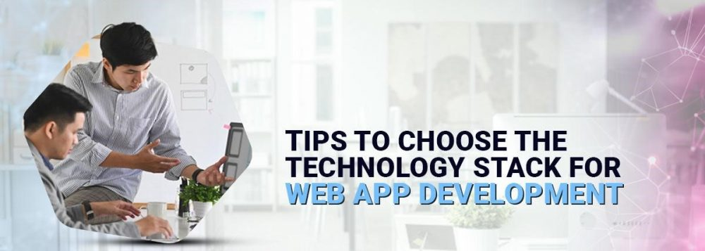 TIPS TO CHOOSE THE TECHNOLOGY STACK FOR WEB APP DEVELOPMENT