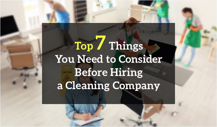 Top 7 Things you need to consider before hiring a cleaning company