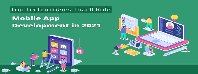 Top Technologies that'll Rule Mobile App Development in 2021