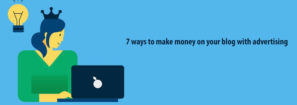 7 ways to make money on your blog with advertising