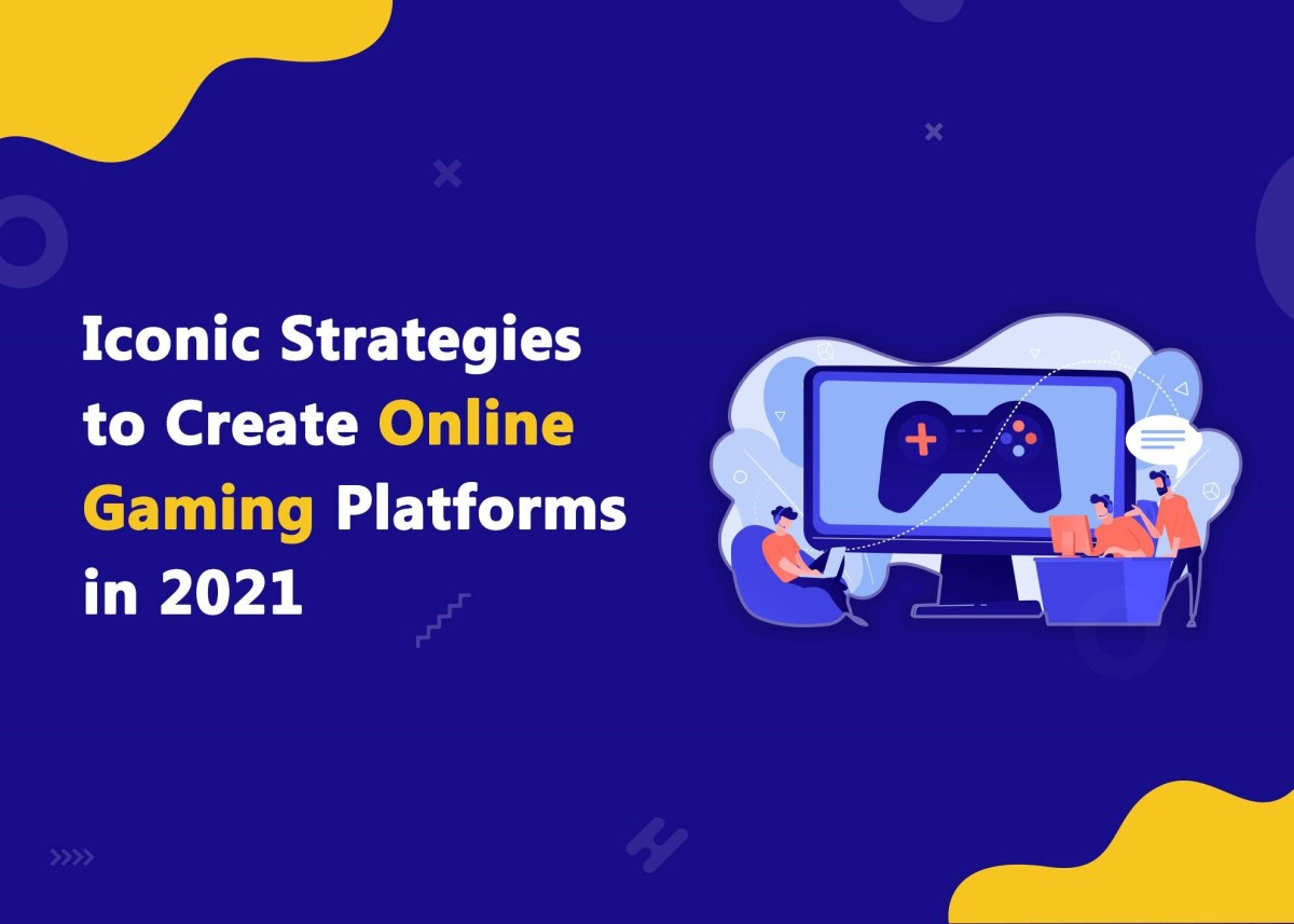 11 Iconic Strategies to Build Successful Online Gaming Platforms in 2021